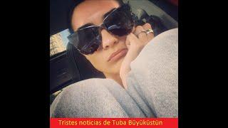 Tristes noticias de Tuba Büyüküstün