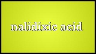 Nalidixic acid Meaning