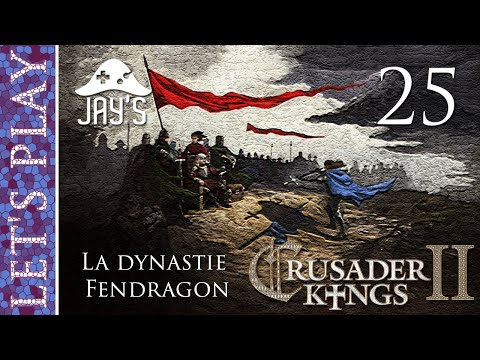 [FR] Crusader Kings 2 - La dynastie Fendragon - Épisode 25