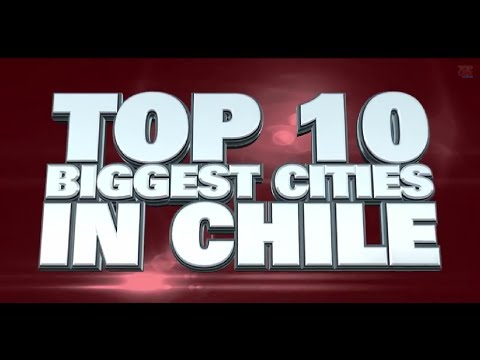 Top 10 Biggest Cities in Chile 2014