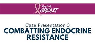 2021 Best of Breast   Case 3 Combatting Endocrine Resistance