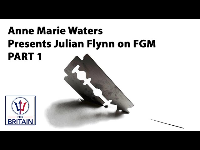 AMW Presents: Julian Flynn on FGM Part One // Anne Marie Waters // For Britain