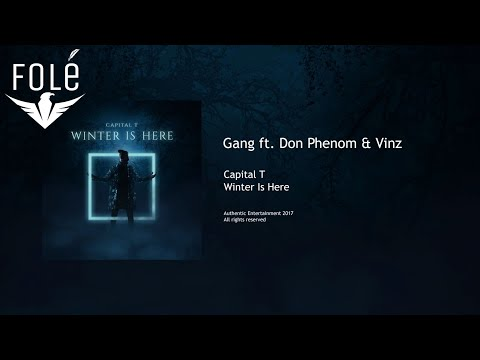 Capital T - Gang ft. Don Phenom & Vinz (WINTER IS HERE)