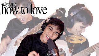 ALLY ft. GRAY // HOW TO LOVE [cover by TIGGER]