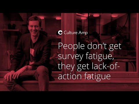 People don't get survey fatigue, they get lack of action fatigue