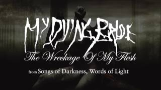 My Dying Bride - The Wreckage of my Flesh (from Songs of Darkness, Words of Light)