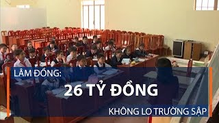 Lâm Đồng: 26 tỷ đồng, không lo trường sập | VTC1