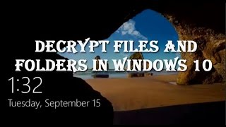 How to Decrypt the Encrypted Files and Folders in Windows 10
