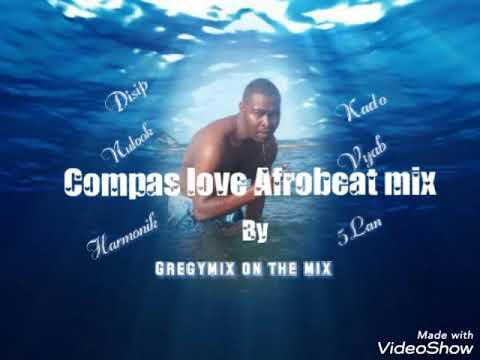 Compas love Afrobeat 2019 mix Disip Nulook, harmonic, Kado , Vyab ,5Lan