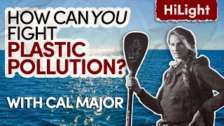 Cal Major // How Can You Fight Plastic Pollution? // Inspiring Guest HiLight