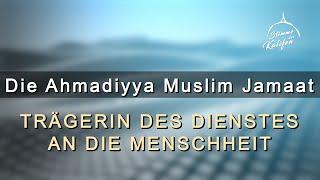 Die Ahmadiyya Muslim Jamaat - Trägerin des Dienstes an die Menschheit! | Stimme des Kalifen