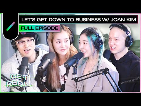 Let's Get Down to Business w/ Joan Kim I GET REAL Ep. #15
