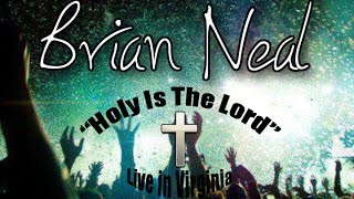 """HOLY IS THE LORD"" - Brian Neal"