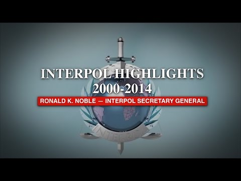 Ronald Noble's INTERPOL Highlights as Secretary General 2000-2014