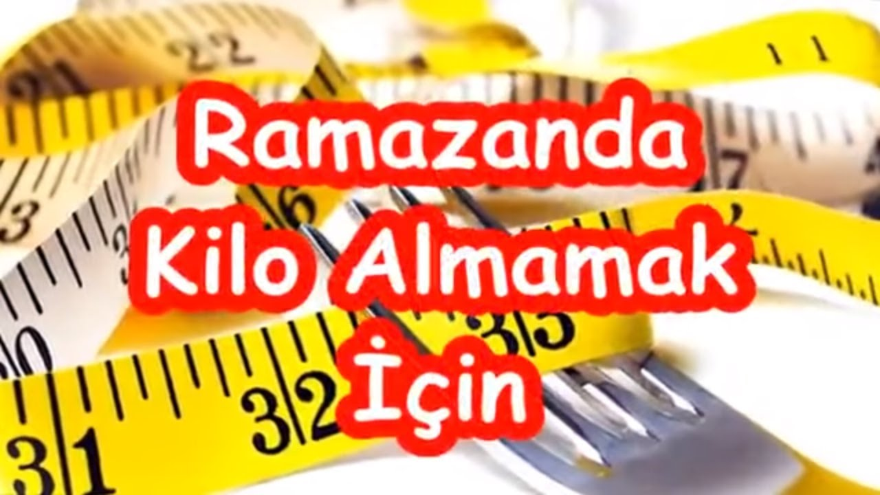 Ramazanda Kilo Almayın