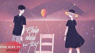 Chấp Nhận Sự Thật - Bình Minh Vũ ft Mr.Siro || Official Lyrics Video