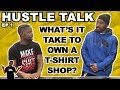 What's It Take To Own A Custom T-Shirt Shop? (HUSTLE TALK EP1: Ray Owner of North Shore Teez )