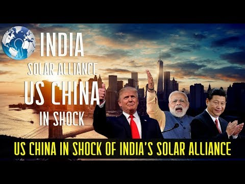 US China in Shock of India getting 120 countries to Solar Alliance success