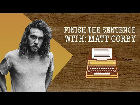 Finish the Sentence with Matt Corby