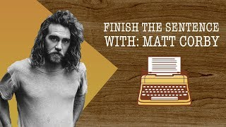 Finish the Sentence with Matt Corby