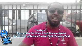 Download Drink & Rave Summer Splash- Hawkeye- July 27, 2013 MP3 song and Music Video