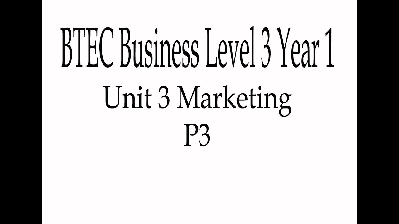 unit 3 introduction to marketing btec p3 Free essay: p1 – describe how marketing techniques are used to market products in two organisations marketing is the term where companies create their btec national diploma level 3 unit 3 introduction to marketing 12741 words | 51 pages jordan tavaglione unit 3 task 1- p1 -describe the.