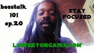 bosstalk101 ep 20  stay focused