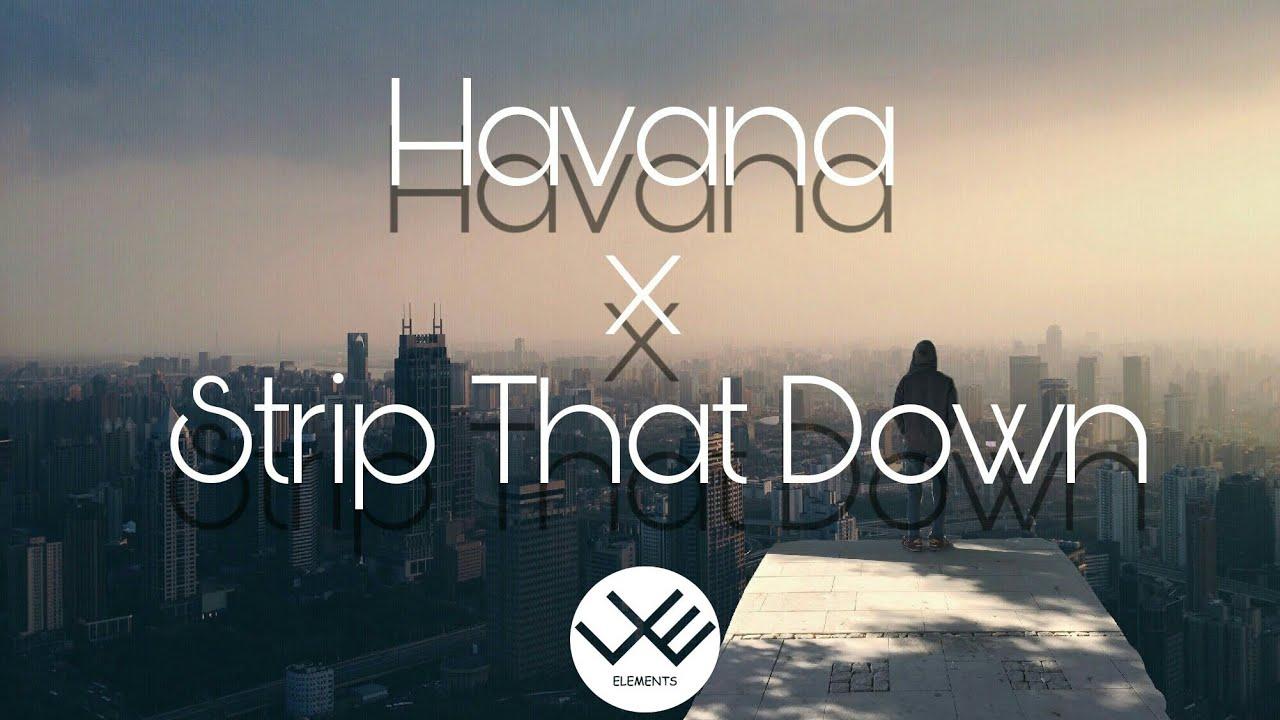 Havana x Strip That Down - Camila Cabello ft. Young Thug, Liam Payne, Quavo (Lyrics / Lyrics Video)