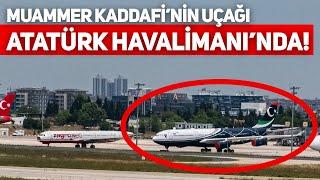 DEVRİK LİBYA LİDERİ MUAMMER KADDAFİ'NİN AIRBUS A340'I İSTANBUL'A GELDİ!