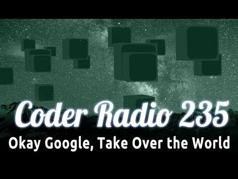 Okay Google, Take Over the World | Coder Radio 235