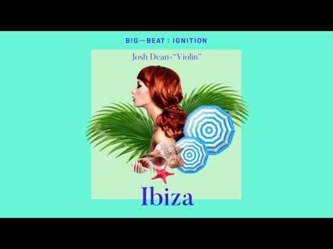 Josh Dean - Violin : BIG BEAT IGNITION : Ibiza