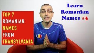 TOP 7 ROMANIAN NAMES FROM TRANSYLVANIA | Learn Romanian Names #3