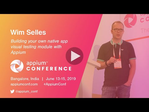 Building Your Own Native App Visual Testing Module with Appium by Wim  Selles #AppiumConf2019