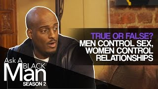 Men Desire But Women Control Sex: True Or False? | Ask A Black Man | MadameNoire