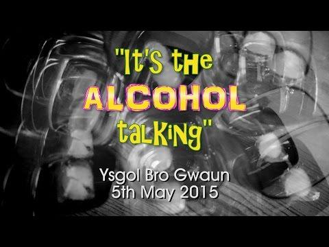 It's The Alcohol Talking - Ysgol Bro Gwaun 5th May 2015