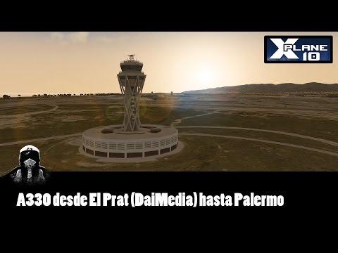 XPlane 10: Vuelo desde El Prat (DaiMedia) hasta Palermo (con A330)