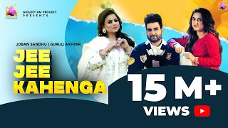 New Punjabi Song 2021 | Jee Jee Kahenga : Joban Sandhu | Gurlej Akhtar | Latest Punjabi Songs 2021