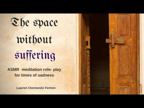 The space without suffering - An ASMR guided meditation Use headphones