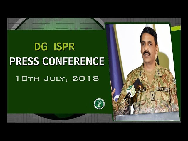 DG ISPRs Press Conference - 10 July 2018 (ISPR Official)