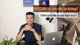 Có nên ĐẦU TƯ BITCOIN trong năm 2021? Chiến lược đầu tư của Ngọc trong 5 năm qua vào Crypto là gì?