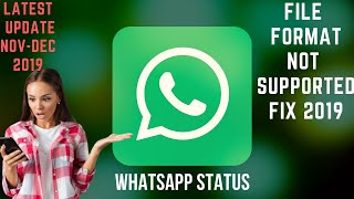 WhatsApp Status file format not Supported full fix 2020 | Latest Update |