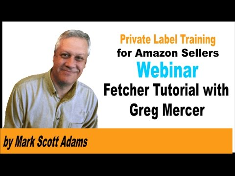 Fetcher Tutorial with Greg Mercer for FBA Amazon Private Label Sellers