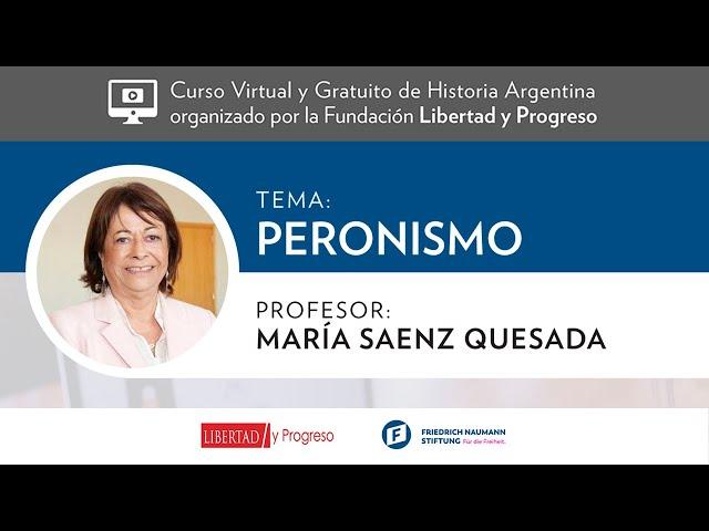 Peronismo - María Saenz Quesada [Clase 5 - Curso Virtual de Historia Argentina de LyP]