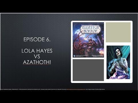 The Investigator Games. Eldritch Horror Edition. Episode 6. Lola Hayes vs Azathoth