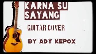 Karna su sayang cover by ady kepox