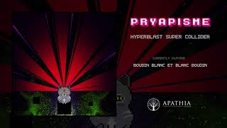 "Pryapisme ""Hyperblast Super Collider"" (Official Full Album, 2013, Apathia Records)"