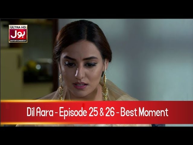 Dil Aara Episode 25 & 26 Best Clip  | Pakistani Drama Serial | 22nd April 2019 | BOL Entertainment