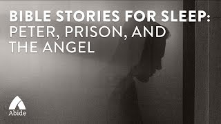Bible Stories for Sleep: Peter, The Prison and The Angel