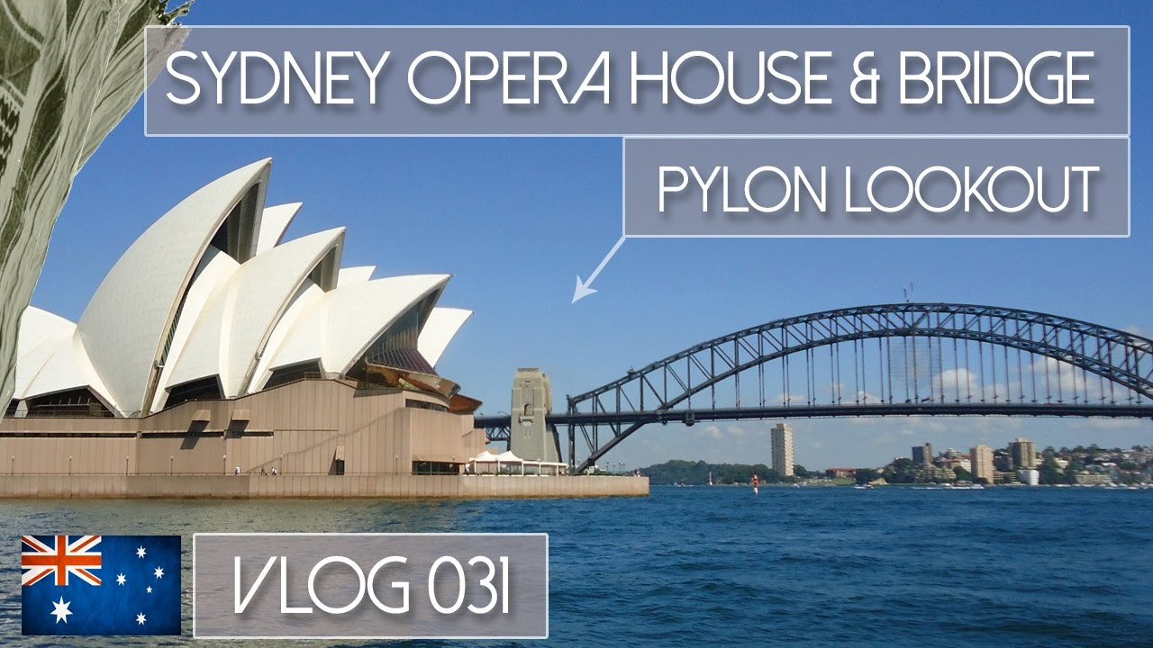 Sydney opera house and harbour bridge - Sydney Opera House Harbour Bridge Pylon Lookout Vlog 031