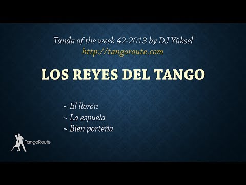 Tanda of the week 42-2013: Los Reyes Del Tango (milonga)